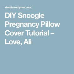 DIY Snoogle Pregnancy Pillow Cover Tutorial – Love, Ali
