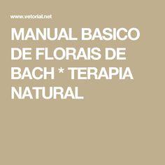 MANUAL BASICO DE FLORAIS DE BACH * TERAPIA NATURAL