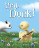 Hey, Duck! by Carin Bramsen.  A plucky duckling attempts to befriend a cat that just wants to be left alone. 2/4/13
