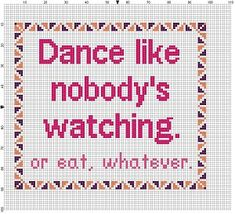 Dance Like Nobody's Watching. Or Eat whatever. by SnarkyArtCompany