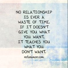 No #relationship is ever a waste of time. If it doesnt give you what you want, it teaches you what you dont want. (a reminder from Prince Harming Syndrome!) www.notsalmon.com/