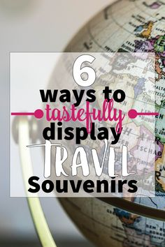 6 ways to display travel souvenirs and mementos in a tasteful way.