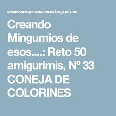 Creando Mingumios de esos....: Reto 50 amigurimis, Nº 33 CONEJA DE COLORINES