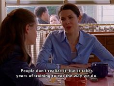 Rory and Lorelai Gilmore Girls, years of training to eat the way we do Gilmore Girls Funny, Gilmore Girls Quotes, Rory Gilmore, Lorelai Gilmore Quotes, Tv Show Quotes, Movie Quotes, Wise Quotes, Food Quotes, Crush Quotes