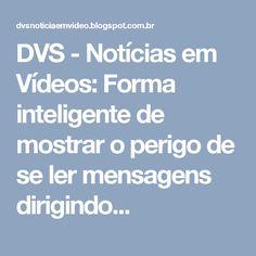 DVS - Notícias em Vídeos: Forma inteligente de mostrar o perigo de se ler mensagens dirigindo...