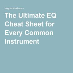 The Ultimate EQ Cheat Sheet for Every Common Instrument