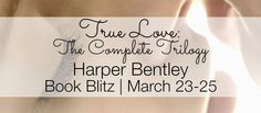 The Book Fairy Reviews: Book Blitz~ True Love: The Complete Trilogy by Harper Bentley