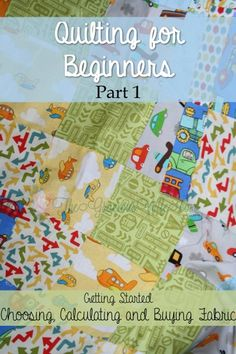 Quilting for Beginners- Part 1 in a step-by-step quilting for beginners series. Learn to choose your fabric, calculate how much you need, and purchase.