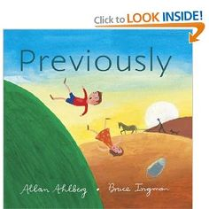 Book, Previously by Allan Ahlberg (explores what many favorite storybook characters were up to previously before we met them in the stories we know so well)