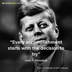 Kennedy was born in 1917 and came from a very wealthy family, Kennedy studied political science at Harvard university. He served in the navy and earned a purple heart along with other honors during world war He enjoyed many sports including golf,swimmi Wisdom Quotes, Quotes To Live By, Me Quotes, Motivational Quotes, Inspirational Quotes, Real People Quotes, The Words, Affirmations, History Quotes