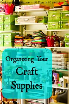 Organizing Life with Less: 52 Places In 52 Weeks: Organizing Your Craft Supplies