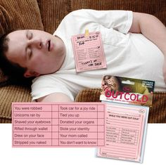 Out Cold? No Problem, they sell a note pad that your roomie or gf can check off what happen while passed out.