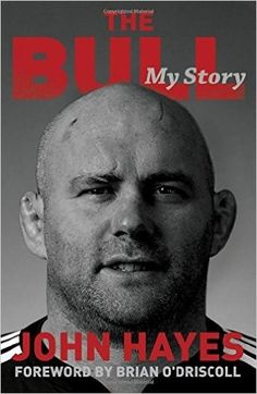 """Read """"The Bull My Story"""" by John Hayes available from Rakuten Kobo. John 'The Bull' Hayes is an Irish rugby legend. Keith Wood calls him a 'rugby giant', Donncha O'Callaghan calls him 'the. John Greig, Munster Rugby, Stanley Matthews, Ian Botham, Bobby Sands, Kevin Keegan, Bryan Robson"""