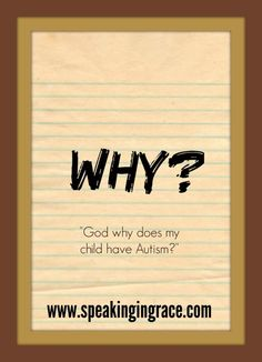 "Why? A question we all ask, often frequently. As a parent of a special needs child, the question , ""why?"" takes on a whole new intensity."