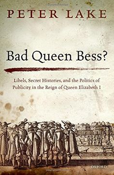 Bad Queen Bess?: Libellous Politics, Secret Histories and the Politics of Publicity in Elizabethan England by Peter Lake http://www.amazon.com/dp/0198753993/ref=cm_sw_r_pi_dp_btU4wb0MYJ7AW
