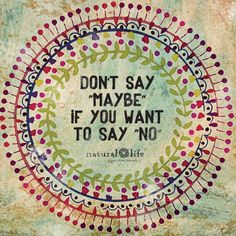 Don't do anything that doesn't make you happy!