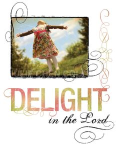 Delight in the Lord.