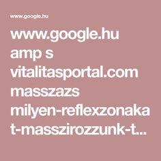 www.google.hu amp s vitalitasportal.com masszazs milyen-reflexzonakat-masszirozzunk-talpmasszazs-4 %3fwpamp