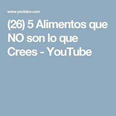 (26) 5 Alimentos que NO son lo que Crees - YouTube