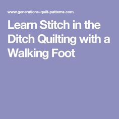 Learn Stitch in the Ditch Quilting with a Walking Foot