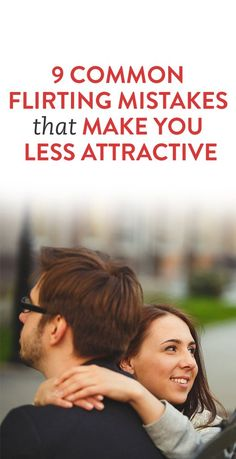 9 Common Flirting Mistakes That Make You Less Attractive