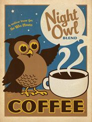 Night Owl Coffee - Hey there coffee-loving night owls! Here is a smooth print to jazz  up your kitchen wall! This fully-caffeinated design celebrates the smell  of fresh-brewed java and that late-night feeling you get after you've had your 4th  or 5th cup. Decorate with this print to annoy all those other folks in  your life who can't function after midnight!