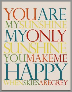 You are my Sunshine.....