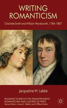 Writing Romanticism: Charlotte Smith and William Wordsworth, 1784-1807