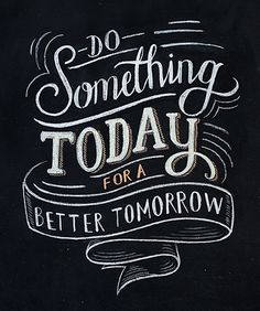 Do something today for a better tomorrow. #chalkartproject #chalkart #chalk #chalklettering #chalkdrawn #lettering #handlettering #handdrawn #chalktype