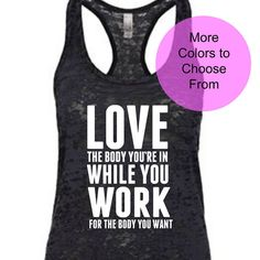Love The Body You're In While You Work For The Body You Want. Funny Workout Shirt. Fitness Tank Tops. Gym Tank. Lifting Tank. Funny Shirt