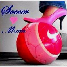 I love being a SOCCER MOM!!!!!!  But I can play with the best of them!!!!!