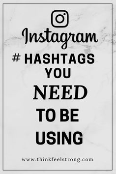 The ultimate goldmine of Instagram hashtags to use and blow up the engagement on your photos!  Www.thinkfeelstrong.com