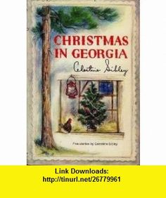 Christmas in Georgia Five stories Celestine Sibley ,   ,  , ASIN: B0006BM970 , tutorials , pdf , ebook , torrent , downloads , rapidshare , filesonic , hotfile , megaupload , fileserve