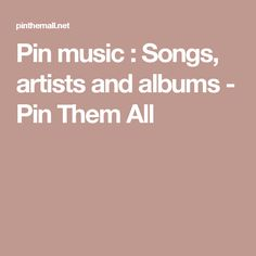 Pin music : Songs, artists and albums - Pin Them All