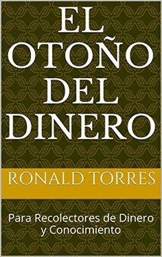 El Otoño del Dinero: Para Recolectores de Dinero y Conocimiento (Tercer Capitulo nº 1) (Spanish Edition)