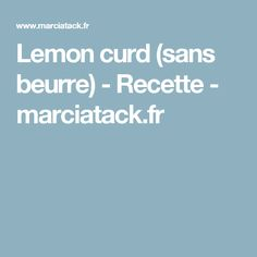 Lemon curd (sans beurre) - Recette - marciatack.fr