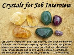 Crystals for Job Interviews Let Citrine, Aventurine, and Ruby help you with your job interview. Citrine is one of the top prosperity crystals plus this happy stone attracts success. Aventurine brings good luck and abundance. Ruby is for abundance and to Crystals Minerals, Rocks And Minerals, Crystals And Gemstones, Stones And Crystals, Gem Stones, Chakra Crystals, Crystals For Luck, Wicca Crystals, Healing Gemstones