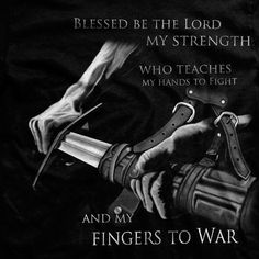 Psalm 144:1 Blessed be the Lord, my rock,     who trains my hands for war,     and my fingers for battle;