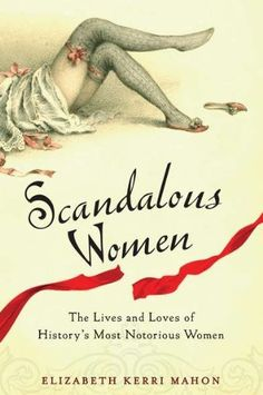 Scandalous Women: The Lives and Loves of History's Most Notorious Women by Elizabeth Kerri Mahon. $13.98. Publication: March 1, 2011. Publisher: Perigee Trade (March 1, 2011). Reading level: Ages 18 and up. Author: Elizabeth Kerri Mahon