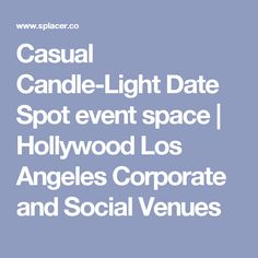 Casual Candle-Light Date Spot event space | Hollywood Los Angeles Corporate and Social Venues