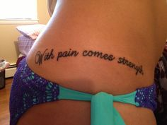 With pain come strength tattoo. Getting this in a year but on rib cage! Baby Tattoos, Dream Tattoos, Future Tattoos, New Tattoos, Girl Tattoos, Female Tattoos, Tattoo Fonts, I Tattoo, Tattoo Quotes