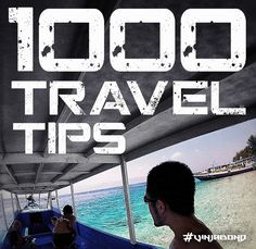 1,000 Travel Tips /// for vagabonds, backpackers, nomads, vacationers and adventurers