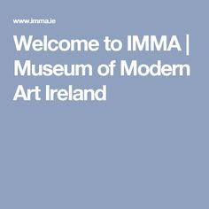 Welcome to IMMA | Museum of Modern Art Ireland