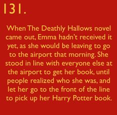 Harry Potter Facts #131    Emma Watson is one of the few people I'd let budge me in line for a Harry Potter book.  Anyone else gets an elbow to the face.