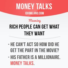 """""""Money talks"""" means """"rich people can get what they want"""". Example: - He can't…"""