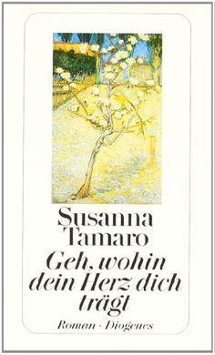 Geh, wohin dein Herz dich trägt von Susanna Tamaro…