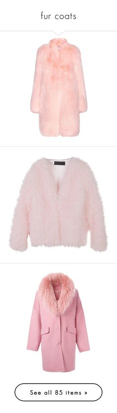"""""""fur coats"""" by califawniaa ❤ liked on Polyvore featuring outerwear, coats, jackets, fur, pink, altuzarra, light pink coat, fox fur coat, pink coat and tops"""