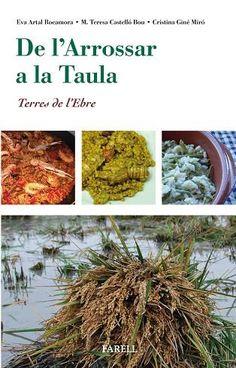Artal Rocamora, Eva. De l'arrossar a la taula : Terres de l'Ebre. Més de 80 receptes. Sant Vicenç de Castellet : Farell, 2016