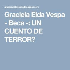 Graciela Elda Vespa - Beca -: UN CUENTO DE TERROR?
