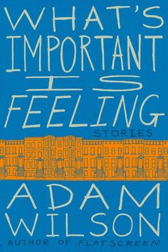 "Read ""What's Important Is Feeling Stories"" by Adam Wilson available from Rakuten Kobo. Bankers prowl Brooklyn bars on the eve of the stock market crash. A debate over Young Elvis versus Vegas Elvis turns exi. Love Book, This Book, Books To Read, My Books, Feelings Book, Young Elvis, Summer Reading Lists, Book Writer, Book Launch"